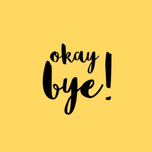Okay bye